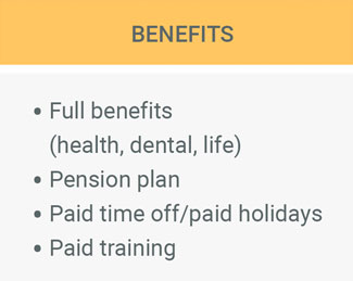 Benefits. Full benefits (health, dental, life) - Pension plan - Paid time off/paid holidays - Paid training