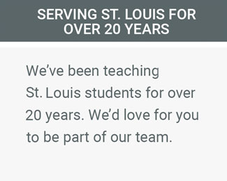 Serving St. Louis for over 20 years. We've been teaching St. Louis students for over 20 years. We'd love for you to be part of our team.
